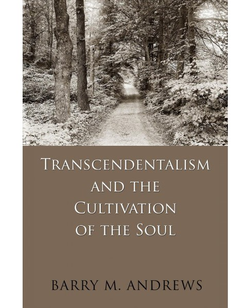 Transcendentalism and the Cultivation of the Soul (Paperback) (Barry M. Andrews) - image 1 of 1