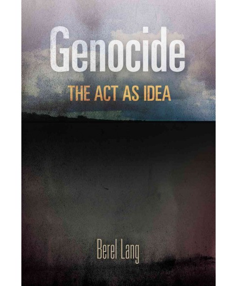 Genocide : The Act As Idea (Hardcover) (Berel Lang) - image 1 of 1