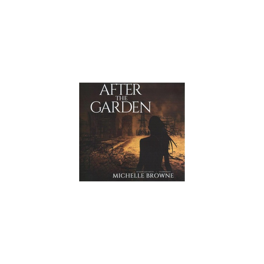 After the Garden : Library Edition - Unabridged by Michelle Browne (CD/Spoken Word)