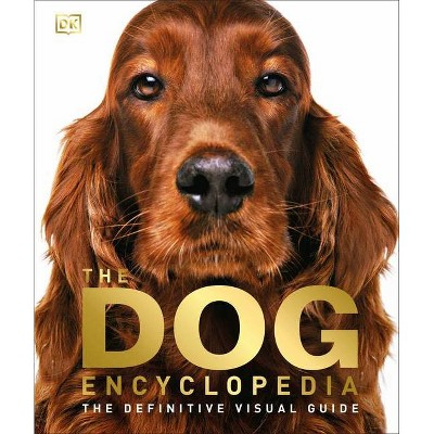 The Dog Encyclopedia - by  DK (Hardcover)