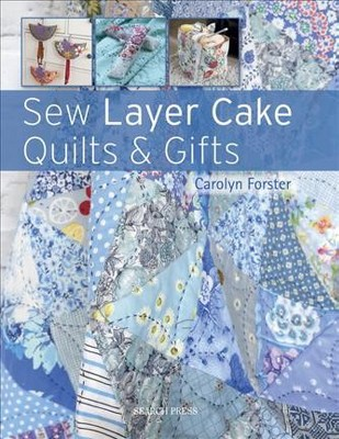 Sew Layer Cake Quilts & Gifts (Paperback)(Carolyn Forster)