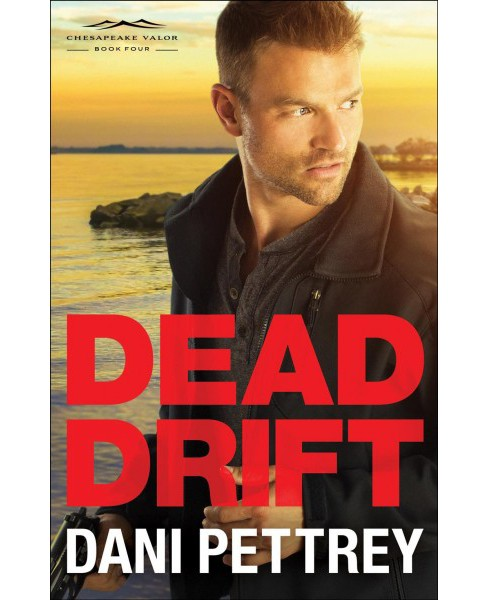 Dead Drift -  (Chesapeake Valor) by Dani Pettrey (Paperback) - image 1 of 1