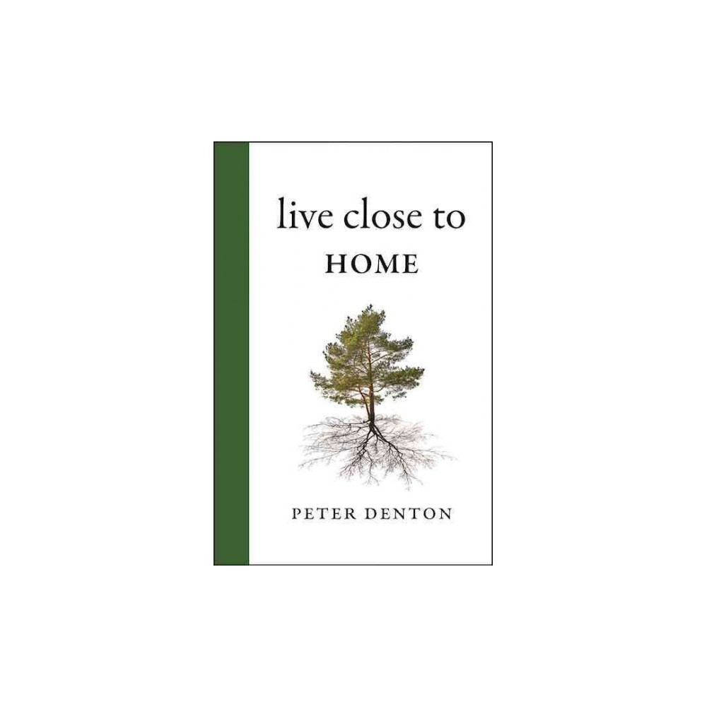 Live Close to Home (Hardcover) (Peter Denton)
