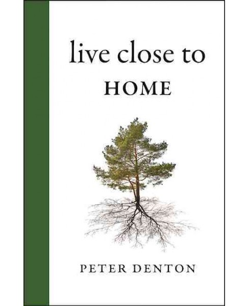 Live Close to Home (Hardcover) (Peter Denton) - image 1 of 1