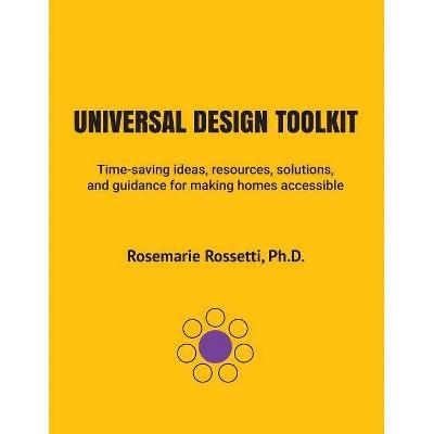 Universal Design Toolkit - by  Ph D Rosemarie Rossetti (Paperback)