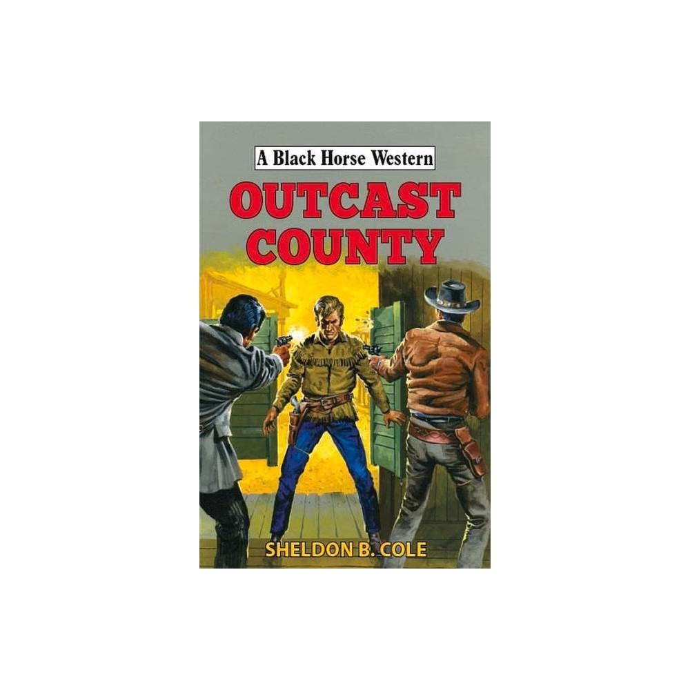 Outcast County Black Horse Western By Sheldon B Cole Hardcover