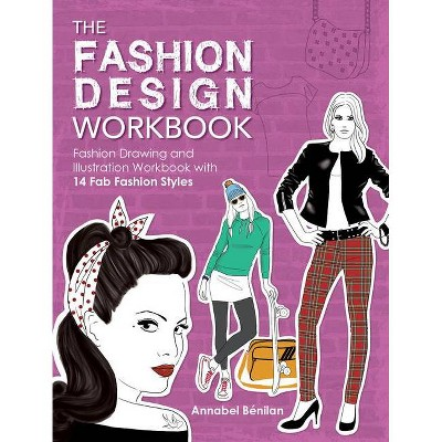The Fashion Design Workbook - by  Annabel Benilan (Paperback)