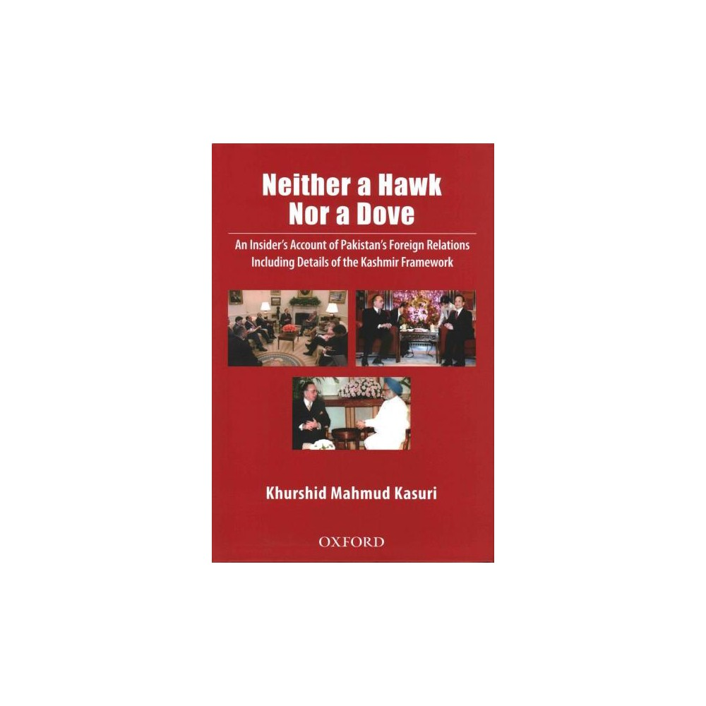 Neither a Hawk Nor a Dove : An Insider's Account of Pakistan's Foreign Relations Including Details of