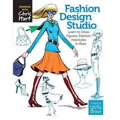 Fashion Design Studio - (Creative Girls Draw) by  Christopher Hart (Paperback)