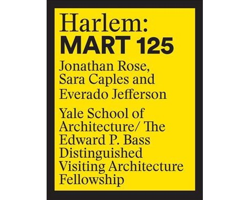 Harlem : Mart 125: Jonathan Rose, Sara Caples, Everado Jefferson -  (Paperback) - image 1 of 1