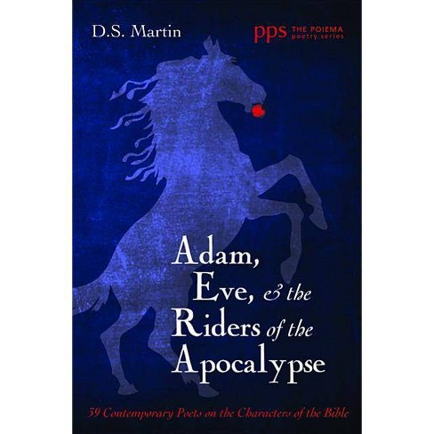 Adam, Eve, and the Riders of the Apocalypse - (Poiema Poetry) by  D S Martin (Paperback) - image 1 of 1