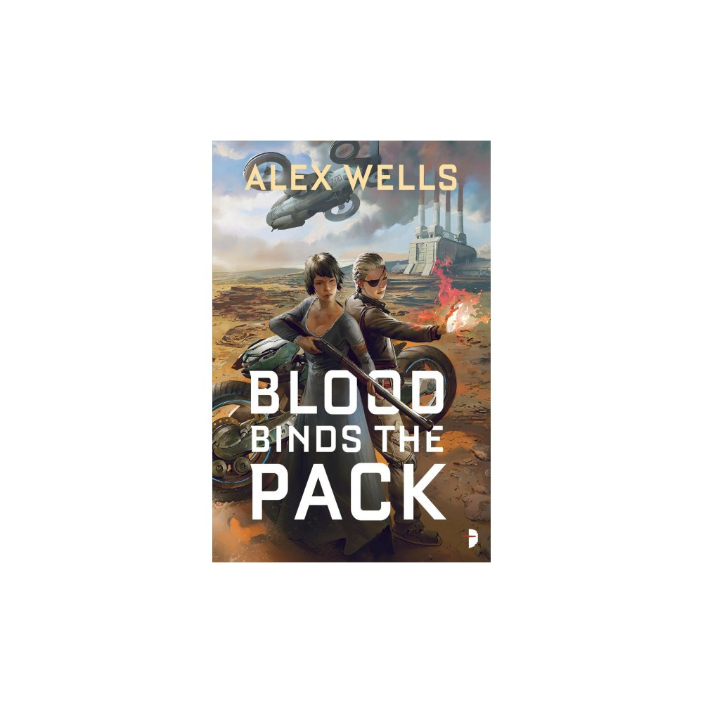 Blood Binds the Pack - by Alex Wells (Paperback)