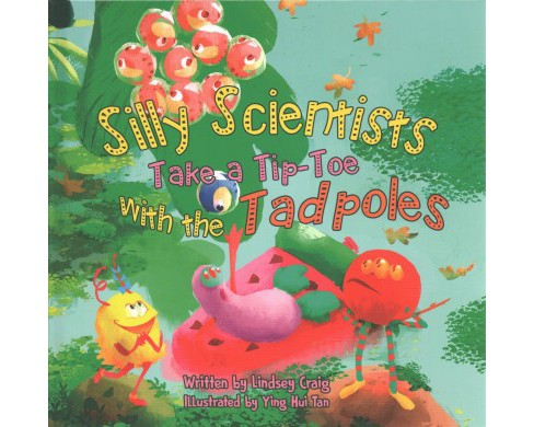 Silly Scientists Take a Tip-Toe With the Tadpoles -  by Lindsey Craig (Hardcover) - image 1 of 1