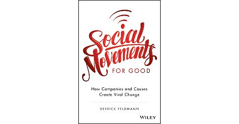 Social Movements for Good : How Companies and Causes Create Viral Change (Hardcover) (Derrick Feldmann) - image 1 of 1