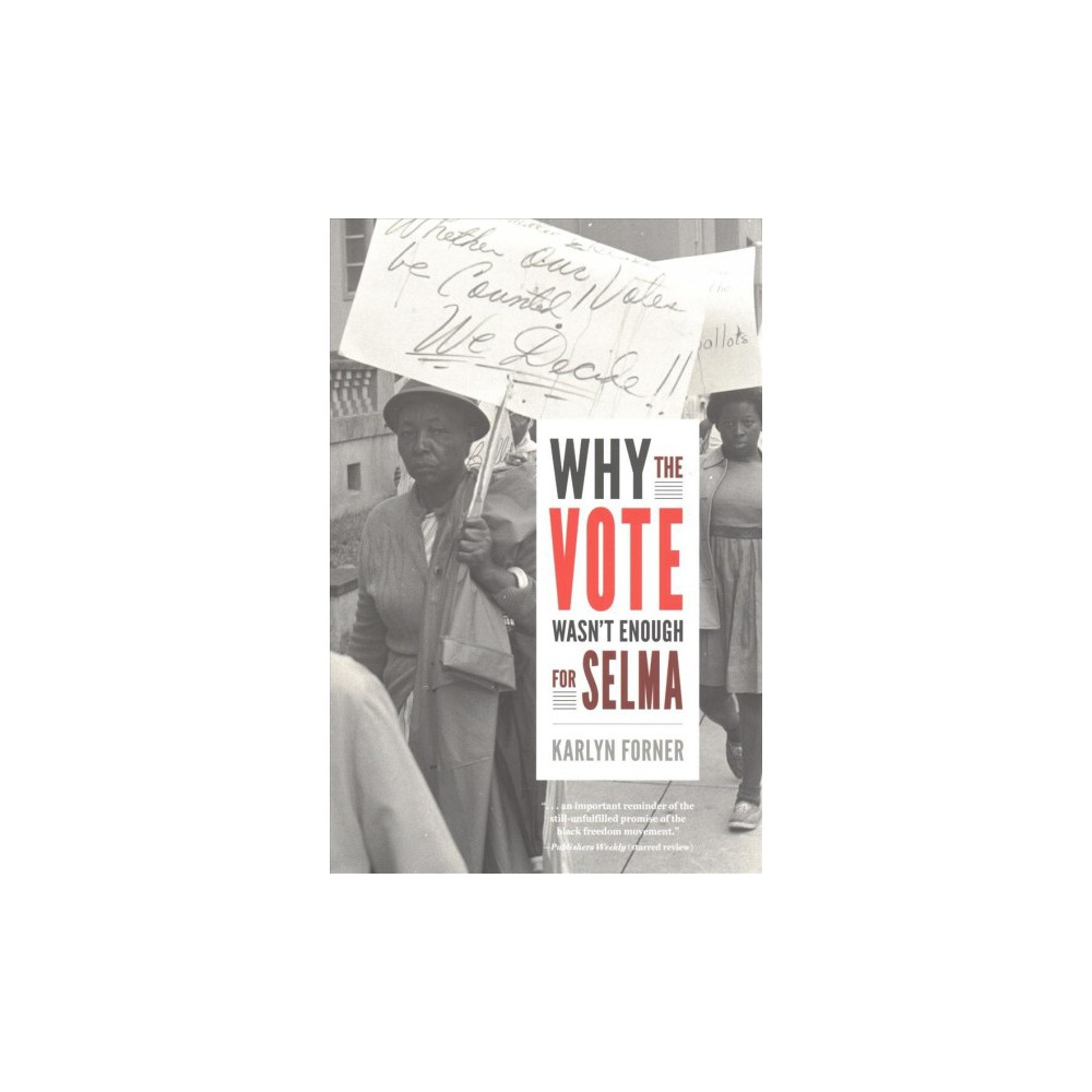 Why the Vote Wasn't Enough for Selma - by Karlyn Forner (Paperback)