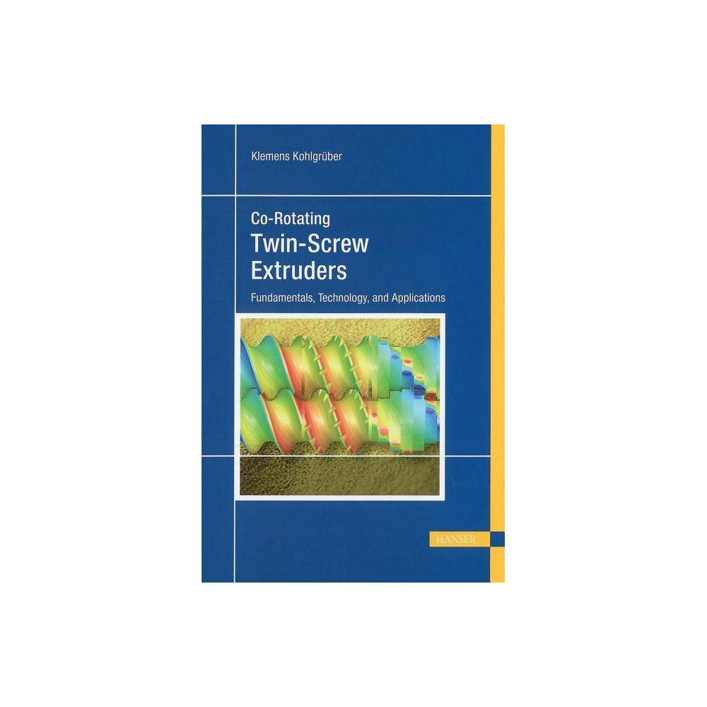 Co-Rotating Twin-Screw Extruders - by Klemens Kohlgruber (Hardcover)