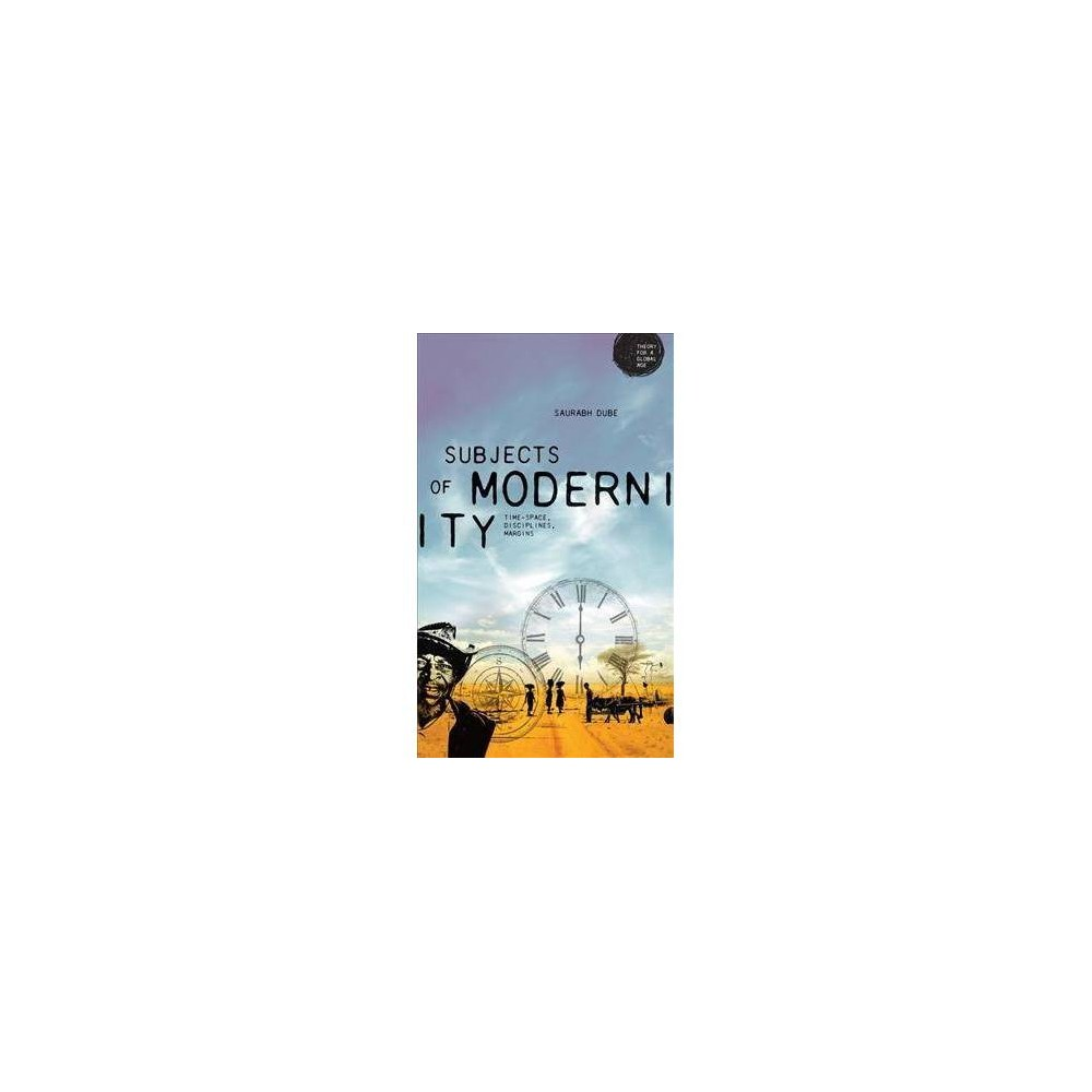 Subjects of Modernity : Time-space, Disciplines, Margins - Reprint by Saurabh Dube (Paperback)