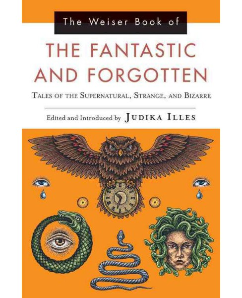 Weiser Book of the Fantastic and Forgotten : Tales of the Supernatural, Strange, and Bizarre (Paperback) - image 1 of 1
