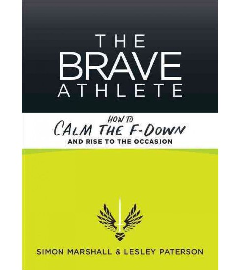 Brave Athlete : Calm the F*ck Down and Rise to the Occasion (Paperback) (Ph.d. Simon Marshall & Lesley - image 1 of 1