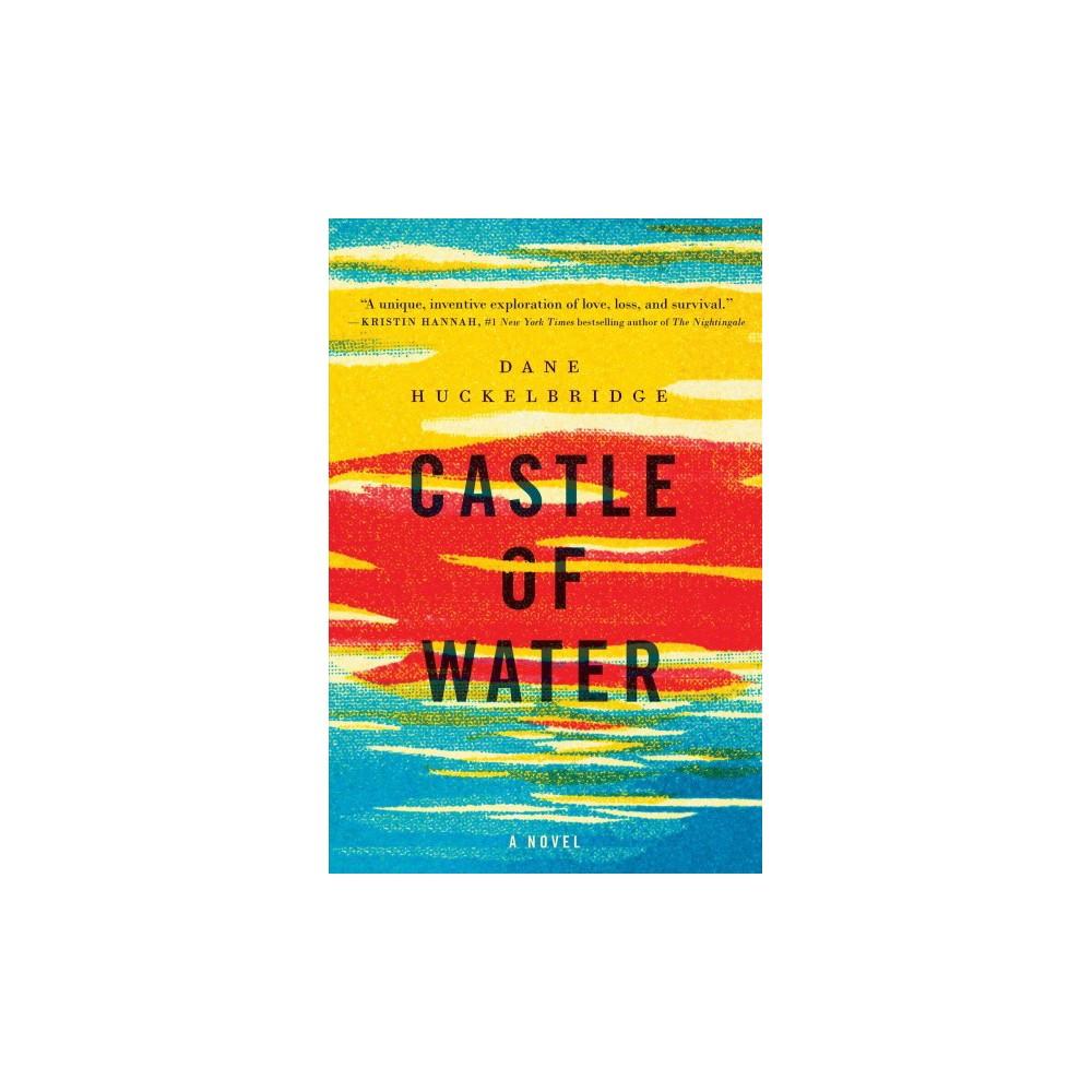 Castle of Water - by Dane Huckelbridge (Hardcover)