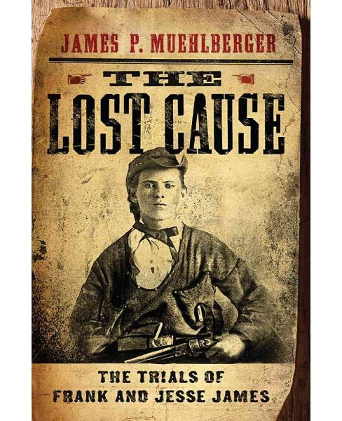 Lost Cause : The Trials of Frank and Jesse James (Reprint) (Paperback) (James P. Muehlberger) - image 1 of 1