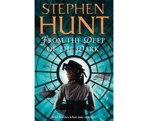 From the Deep of the Dark (Paperback) (Stephen Hunt) - image 1 of 1