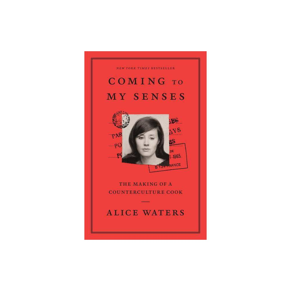 Coming To My Senses By Alice Waters Paperback