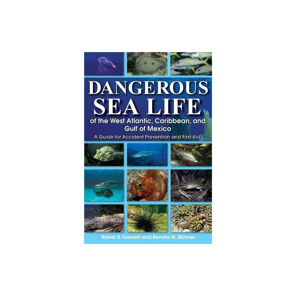 Dangerous Sea Life Of The West Atlantic Caribbean And Gulf Of Mexico By Edwin S Iversen Renate H Skinner Paperback