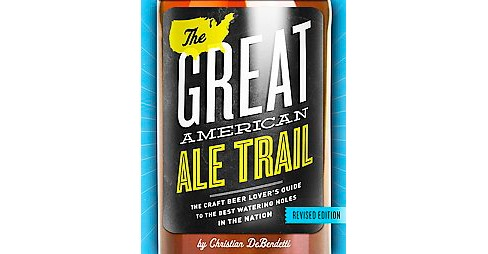 Great American Ale Trail : The Craft Beer Lover's Guide to the Best Watering Holes in the Nation - image 1 of 1