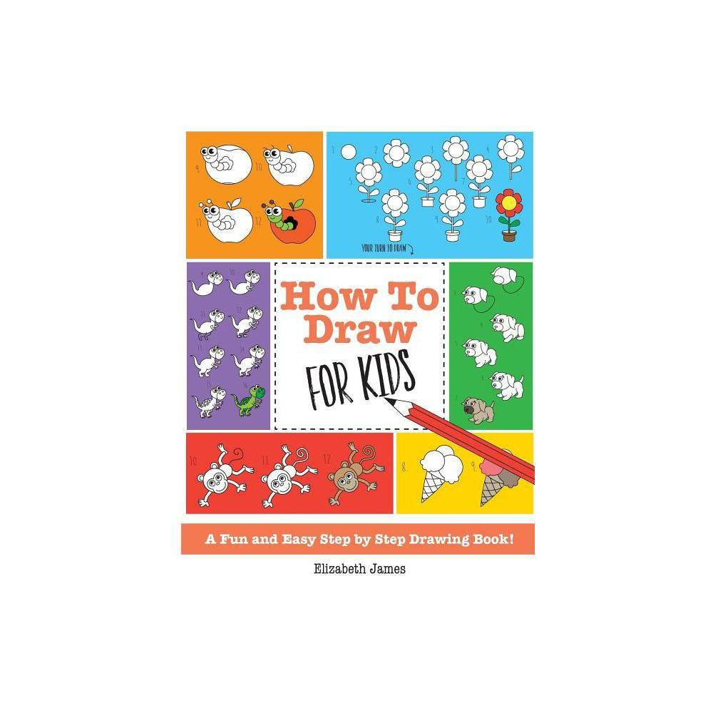 How To Draw For Kids By Elizabeth James Paperback