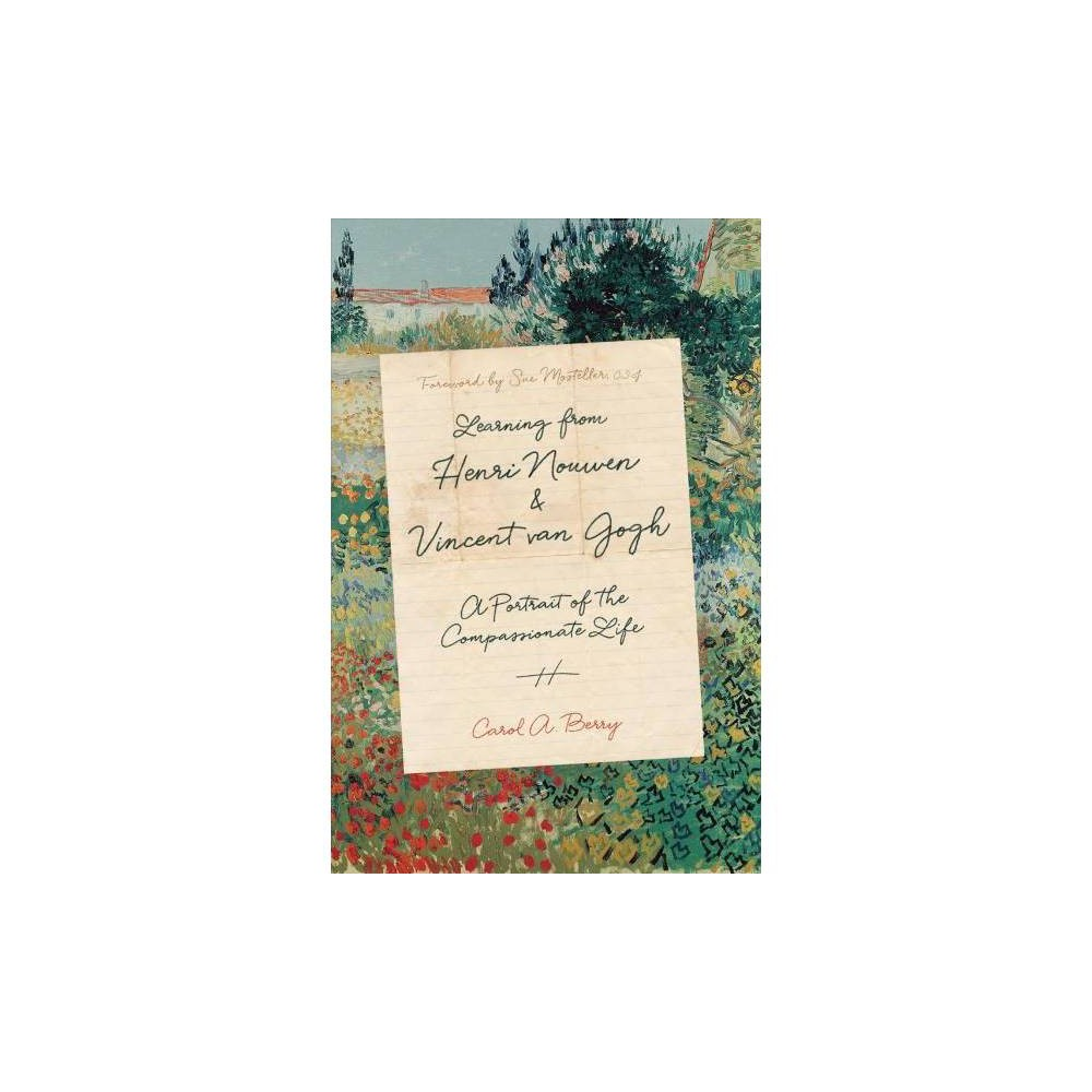 Learning from Henri Nouwen and Vincent Van Gogh : A Portrait of the Compassionate Life - (Hardcover)