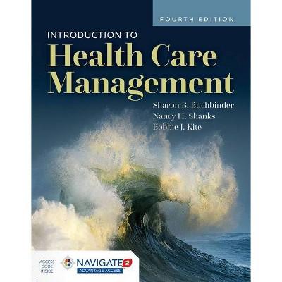 Introduction to Health Care Management - 4th Edition by  Sharon B Buchbinder & Nancy H Shanks & Bobbie J Kite (Paperback)