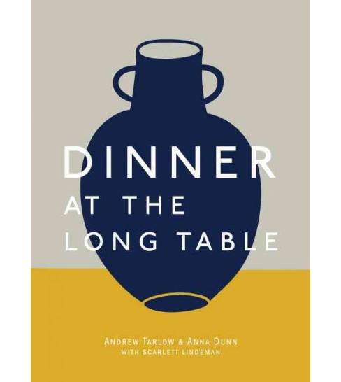 Dinner at the Long Table (Hardcover) (Andrew Tarlow & Anna Dunn) - image 1 of 1