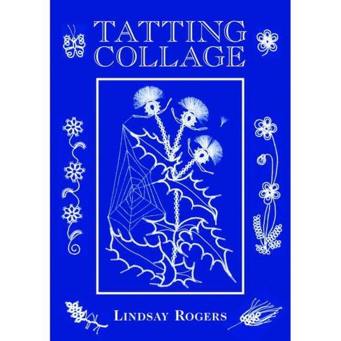 Tatting Collage - by  Lindsay Rogers (Hardcover) - image 1 of 1