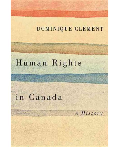 Human Rights in Canada : A History (Paperback) (Dominique Clu00e9ment) - image 1 of 1