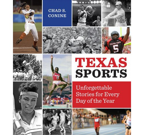 Texas Sports : Unforgettable Stories for Every Day of the Year (Paperback) (Chad S. Conine) - image 1 of 1