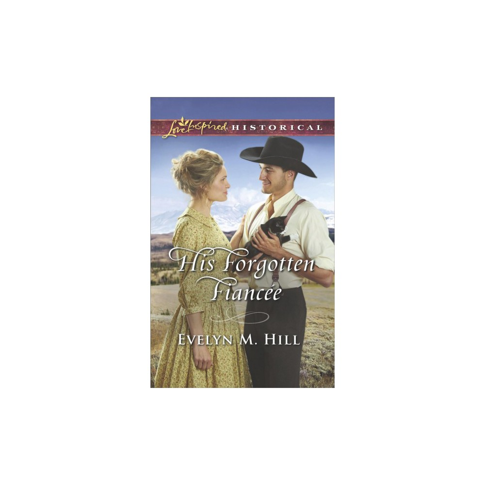 His Forgotten Fiancee - (Love Inspired Historical) by Evelyn M. Hill (Paperback)