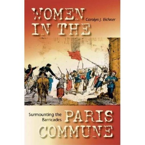Surmounting the Barricades - by  Carolyn J Eichner (Paperback) - image 1 of 1