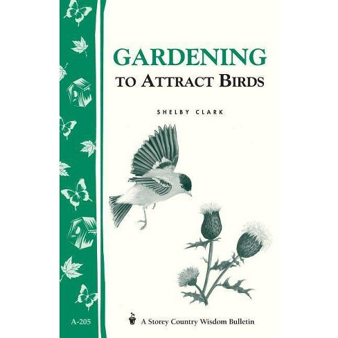 Gardening to Attract Birds - (Storey Country Wisdom Bulletin) by  Shelby Clark (Paperback) - image 1 of 1