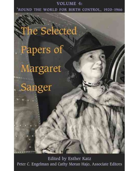 Selected Papers of Margaret Sanger : Round the World for Birth Control, 1920-1966 (Vol 4) (Hardcover) - image 1 of 1
