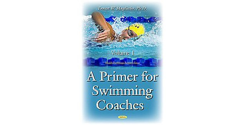 Primer for Swimming Coaches : Physiological Foundations (Vol 1) (Hardcover) (Ernest W. Maglischo) - image 1 of 1