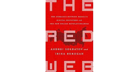 Red Web : The Struggle Between Russia's Digital Dictators and the New Online Revolutionaries (Hardcover) - image 1 of 1
