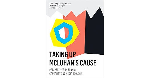 Taking Up Mcluhan's Cause : Perspectives on Media and Formal Causality (Hardcover) - image 1 of 1