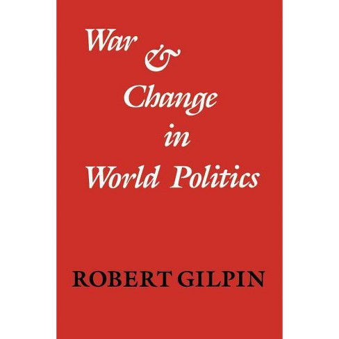 War and Change in World Politics - by  Robert Gilpin (Paperback) - image 1 of 1