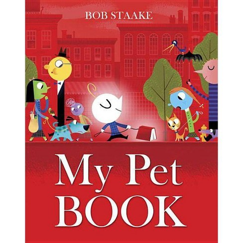 My Pet Book - by  Bob Staake (Hardcover) - image 1 of 1