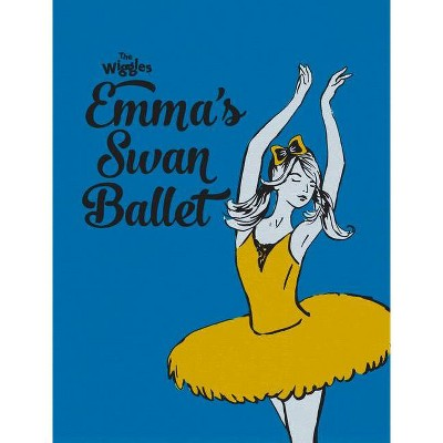 Emma's Swan Ballet - (Wiggles) by  The Wiggles (Hardcover)