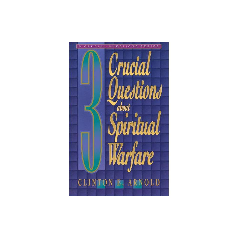3 Crucial Questions about Spiritual Warfare - (Three Crucial Questions) by Clinton E Arnold (Paperback)
