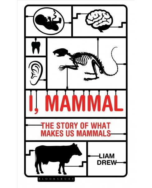 I, Mammal : The Story of What Makes Us Mammals -  by Liam Drew (Hardcover) - image 1 of 1