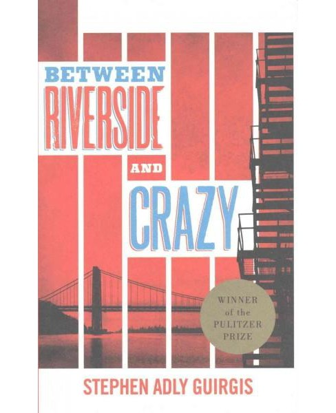 Between Riverside and Crazy (Hardcover) (Stephen Adly Guirgis) - image 1 of 1