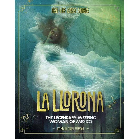La Llorona - (Real-Life Ghost Stories) by  Megan Cooley Peterson (Paperback) - image 1 of 1
